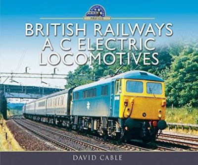 Image showing the cover of British Railways A C Electric Locomotives - David Cable