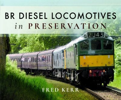 Image showing the cover of BR Diesel Locomotives in Preservation by Fred Kerr