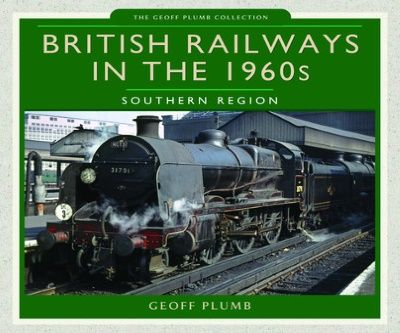 Image showing the cover of British Railways in the 1960s: Southern Region by Geoff Plumb