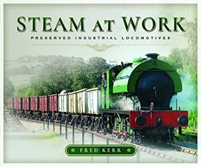 Image showing the cover of Steam at Work: Preserved Industrial Locomotives by Fred Kerr