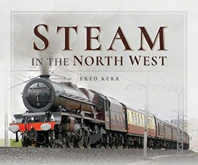 Image showing the cover of Steam in the North West by Fred Kerr