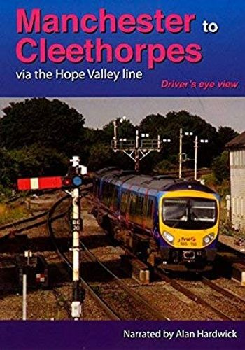 Image showing the cover of the Manchester to Cleethorpes Via The Hope Valley Line driver's eye view film