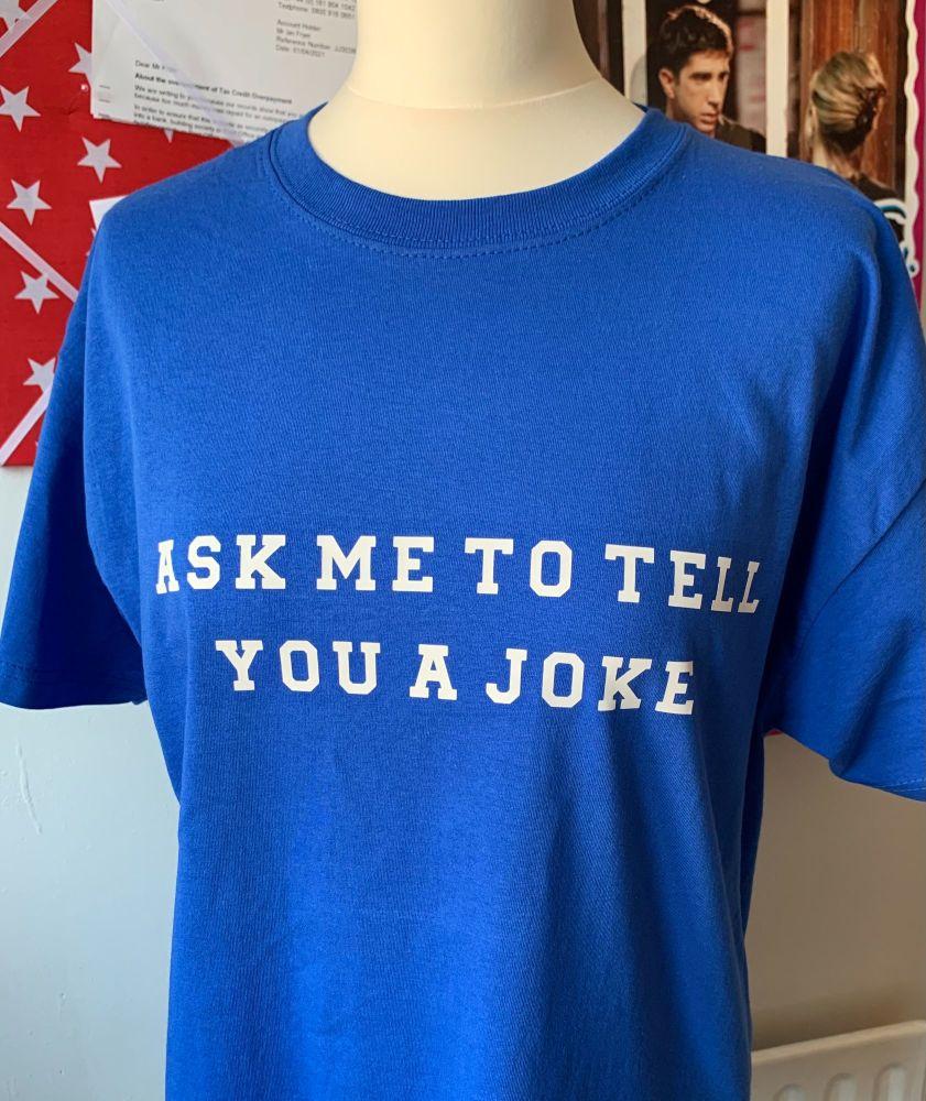 Customisable Men's / Women's T Shirt 'ASK ME TO TELL YOU A JOKE'