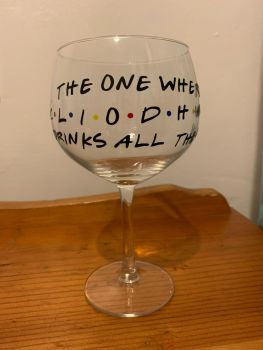 Personalised Friends Inspired Gin, Pint or Wine Glass - THE ONE WHERE (YOU CHOOSE NAME) DRINKS ALL THE GIN