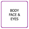 Body, Face & Eyes