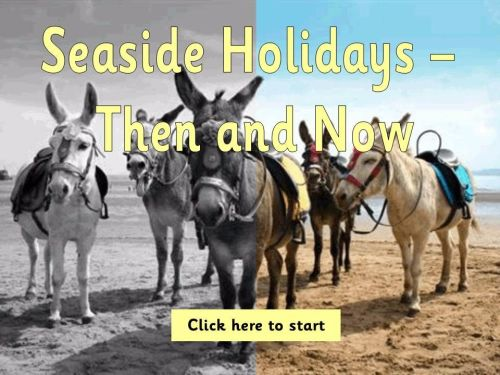 Seaside Holidays-Then and Now