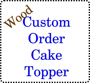 .....Bespoke Custom made Birch Wooden Cake Topper