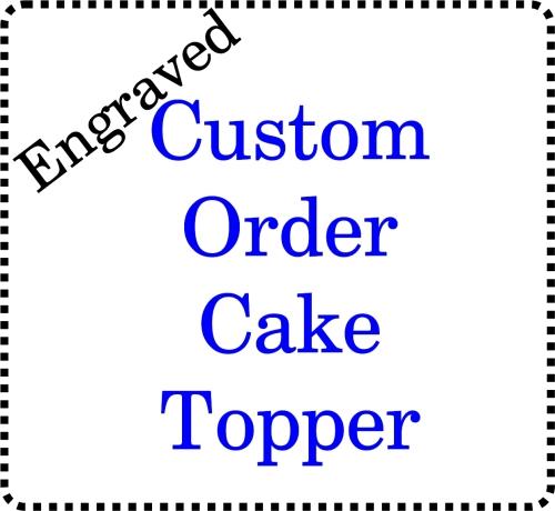 Bespoke Custom made Engraved  Acrylic Cake Topper