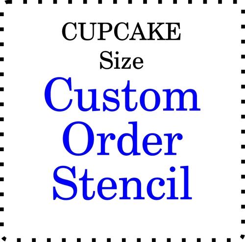 CUSTOM order cupcake Stencil
