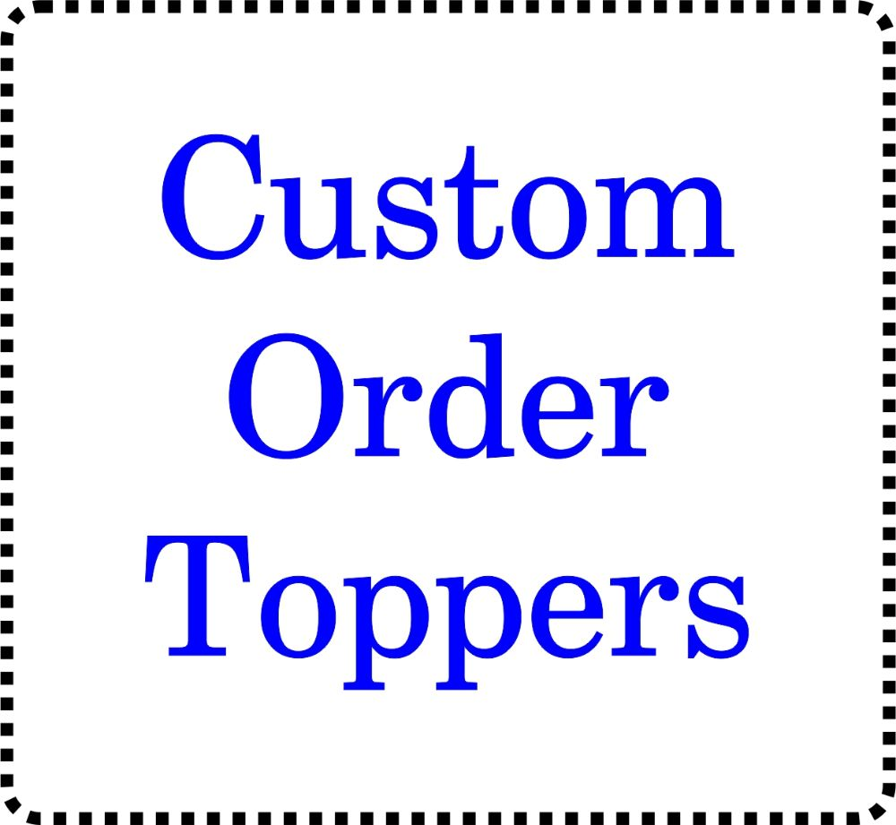 Custom Order Topper Options
