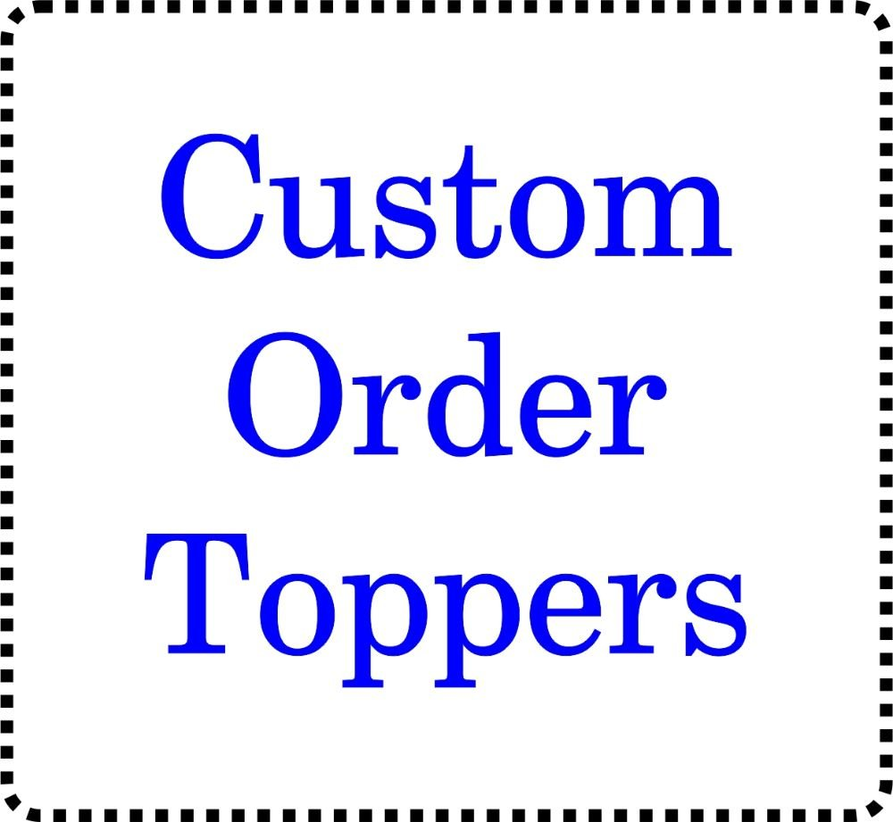 Custom Order Topper Options