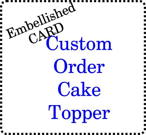 2+ Colour or Emellished - Custom made Card Cake Topper