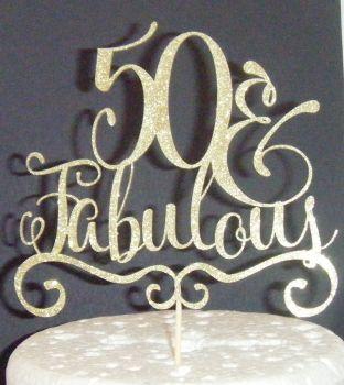 ..... & Fabulous Cake Topper 30, 40, 50, 60, 70 etc (bracket base) ANY Number