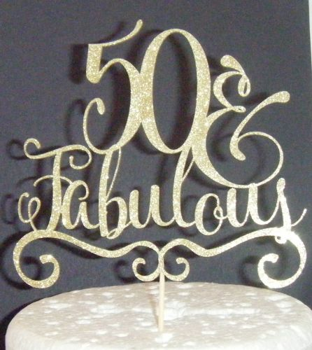40 and Fabulous Cake Topper 30, 50, 60, 70 etc