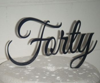Forty Cake Topper 2   (Sold design Exactly as shown)