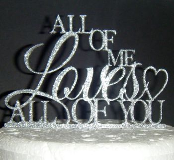 All of me Loves all of you  Cake Topper