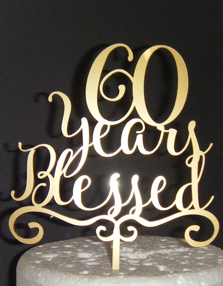..... years Blessed Cake Topper 10, 21, 30, 40, 50, 60, 70etc  with bracket