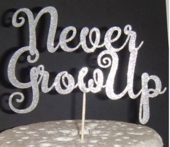 Never Grow Up Cake topper