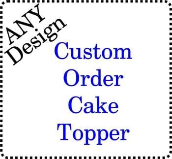 .....Custom Order Personalised Acrylic Cake Topper - Any New Design