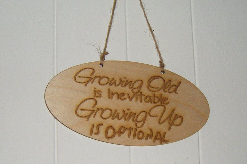 Growing Old Growing Up  -  Wooden Plaque