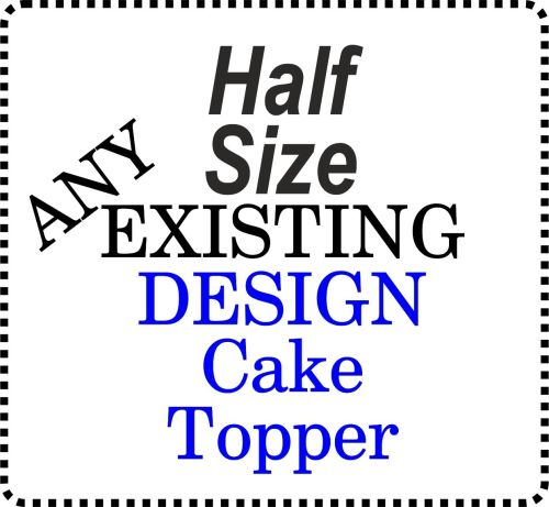 ...HALF SIZE existing design or Number Acrylic Cake Topper