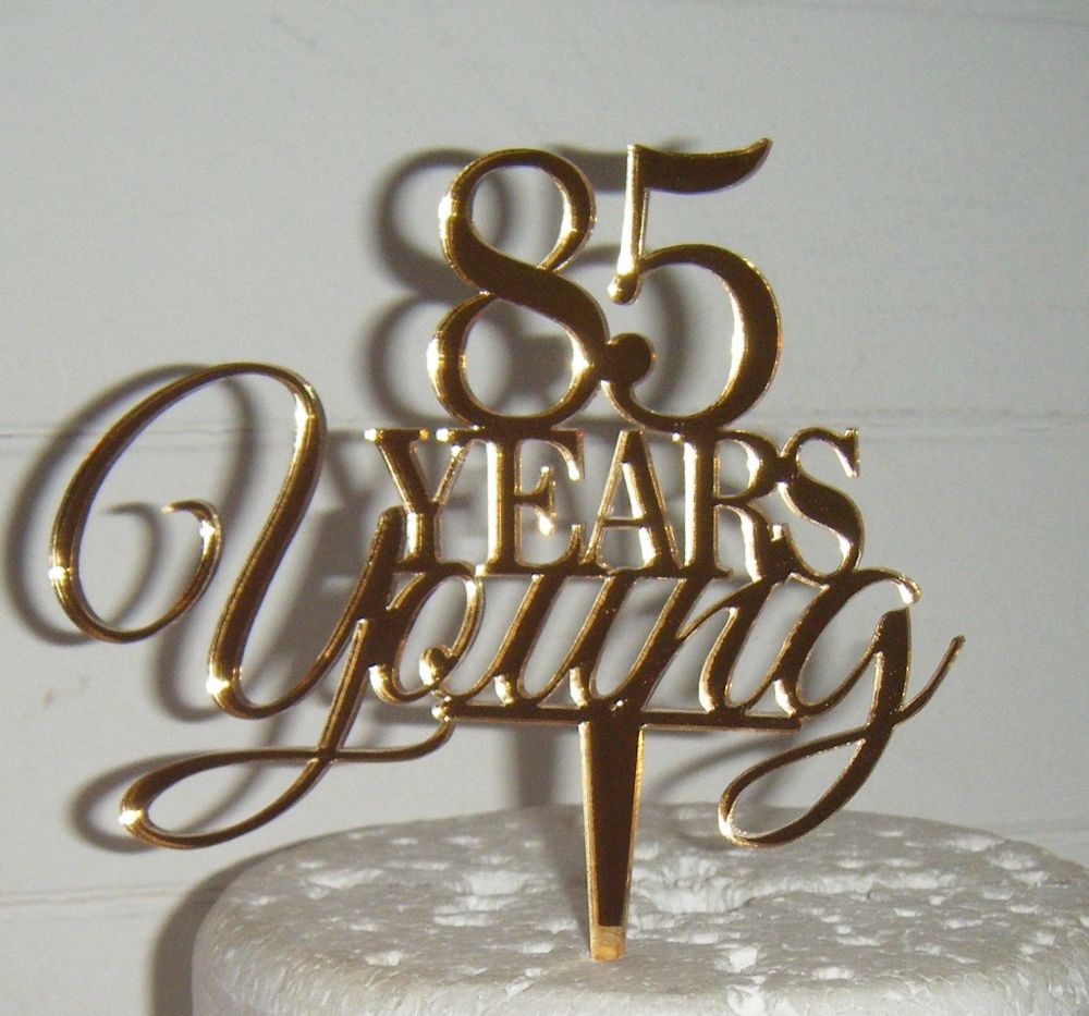 ..... Years Young Cake Topper 21, 30, 40, 50, 60, 70, 85etc  ANY Number