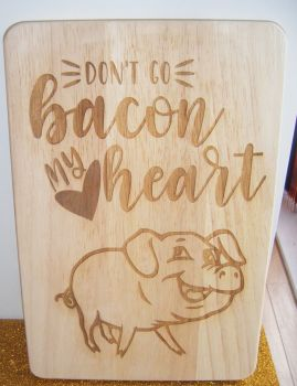 Wooden Chopping Board - Don't go Bacon my Heart