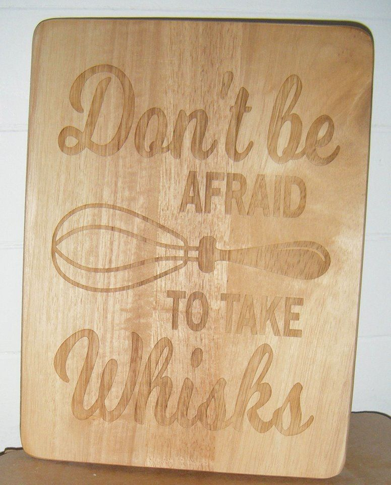 Wooden Chopping Board - Don't be afraid to take whisks