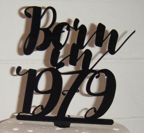 Born in 1978 Cake Topper or any YEAR in same style