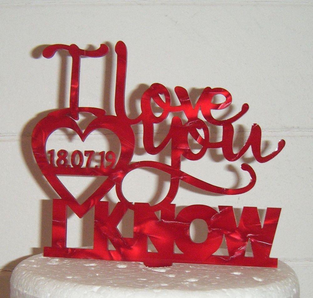 I love you I know Cake Topper - Custom Date