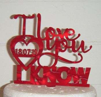 I love you I know Cake Topper - Custom Date