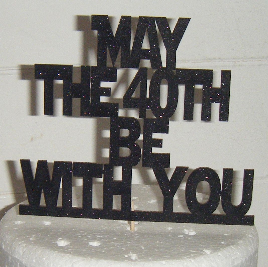 May the 40th Be with YouCustom Cake Topper