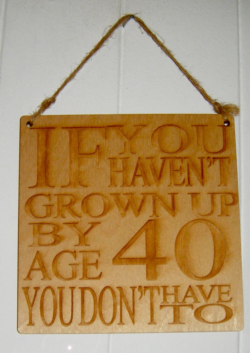 If You Haven't Grown Up By 40 (any number) Wooden Plaque
