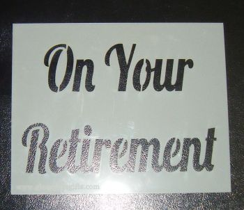 On Your Retirement - Cake Or Craft Stencil