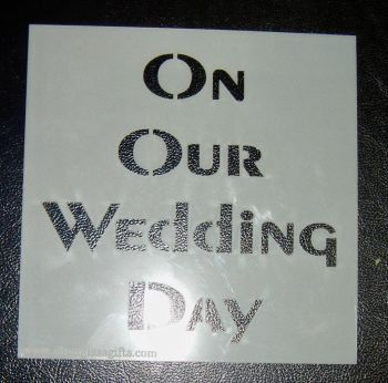 On Our Wedding Day  - Cake Decorating Stencil Airbrush Mylar Polyester Film