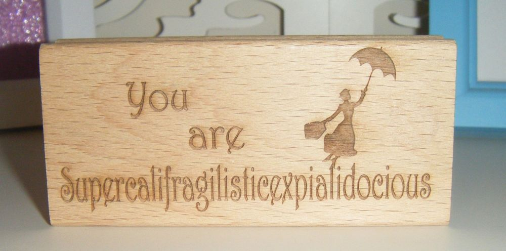 You Are Supercalifragilisticexpliaidocious - Wood Block