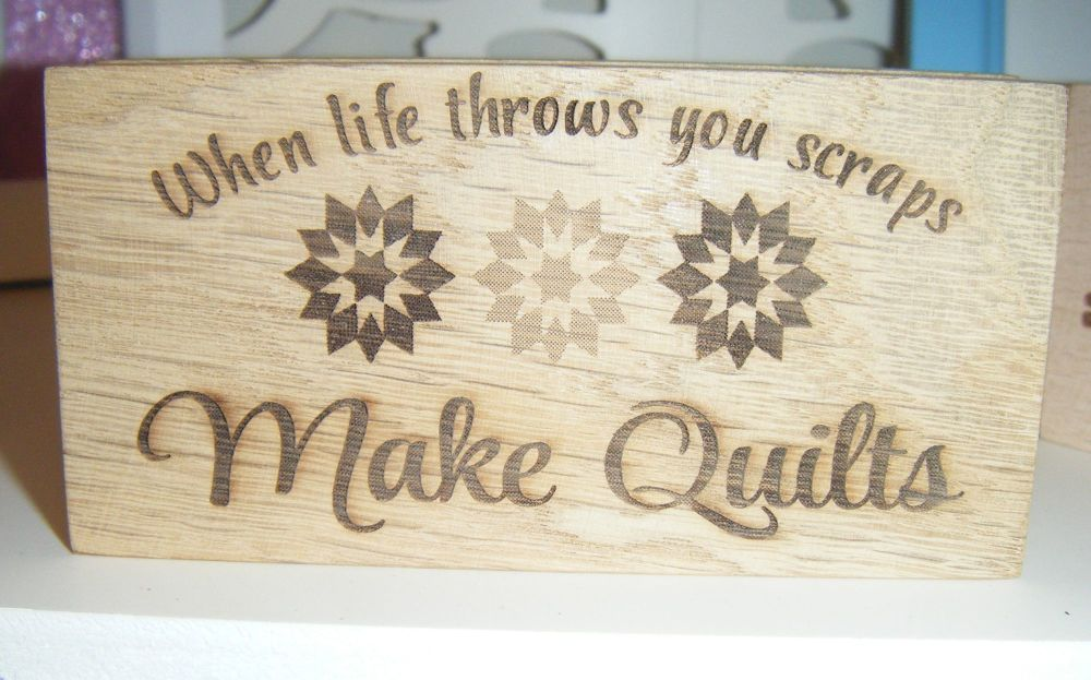 When Life Throws You Scraps Make Quilts - Message Block