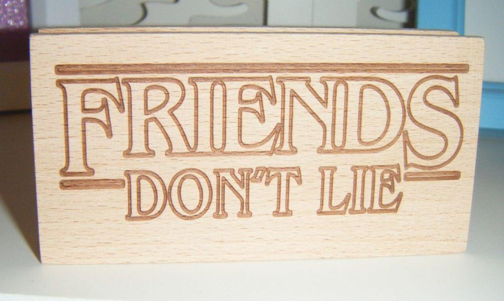Friends Don't Lie - Wood Block