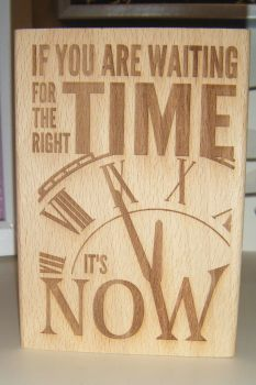If You Are Waiting For The Right Time - Wood Block