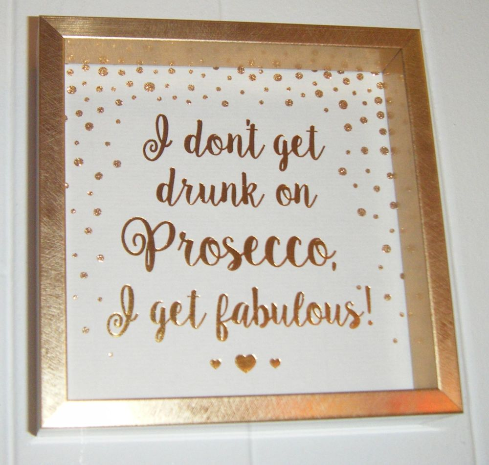 I Don't Get  Drunk on Prosecco I get Fabulous - Fun Quote Block Wall Art