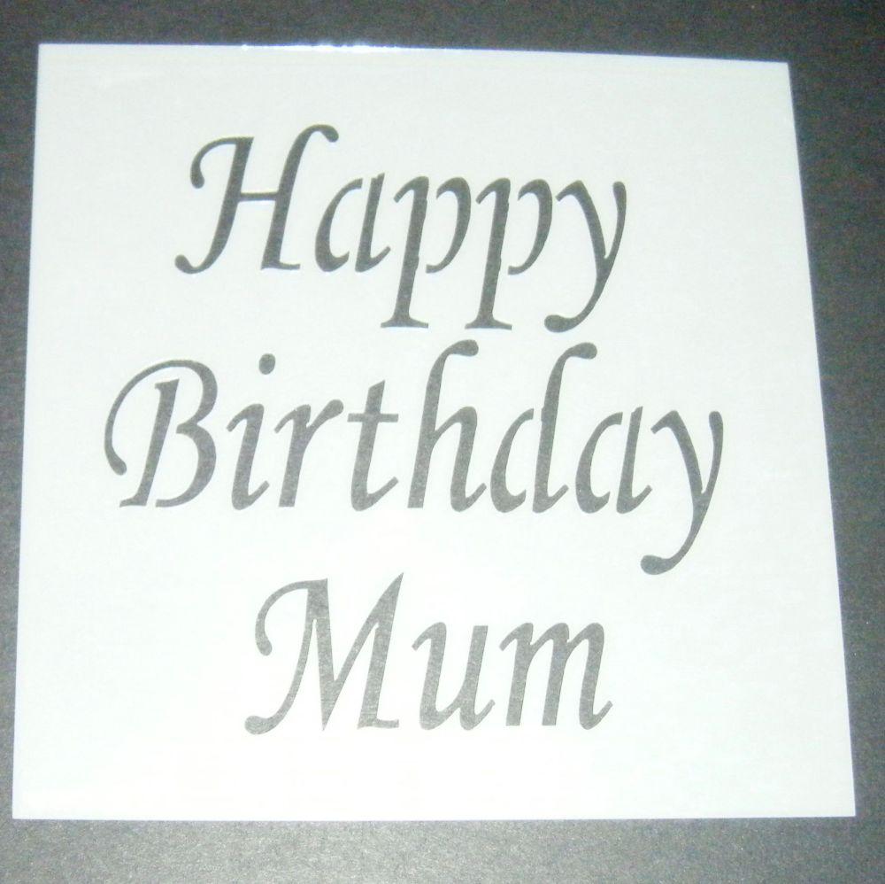 Happy Birthday Mum - Cake Decorating Stencil Airbrush Mylar Polyester Film