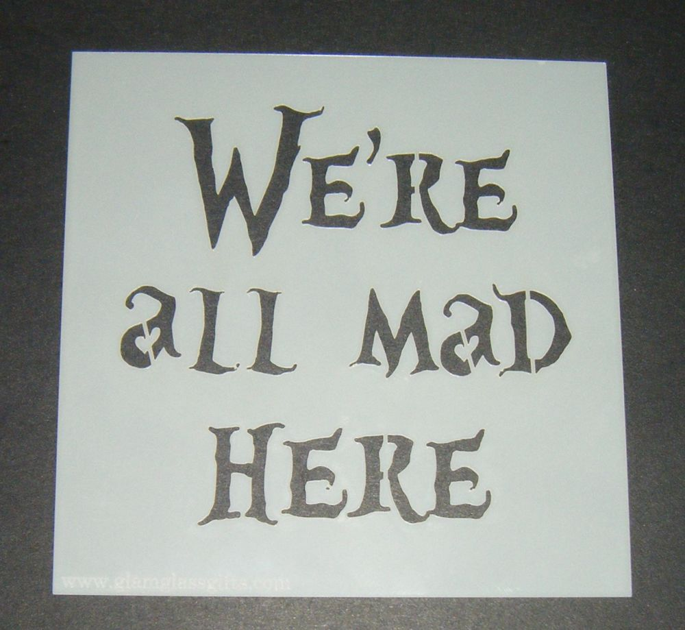 We're All Mad Here - Cake Decorating Stencil Airbrush Mylar Polyester Film