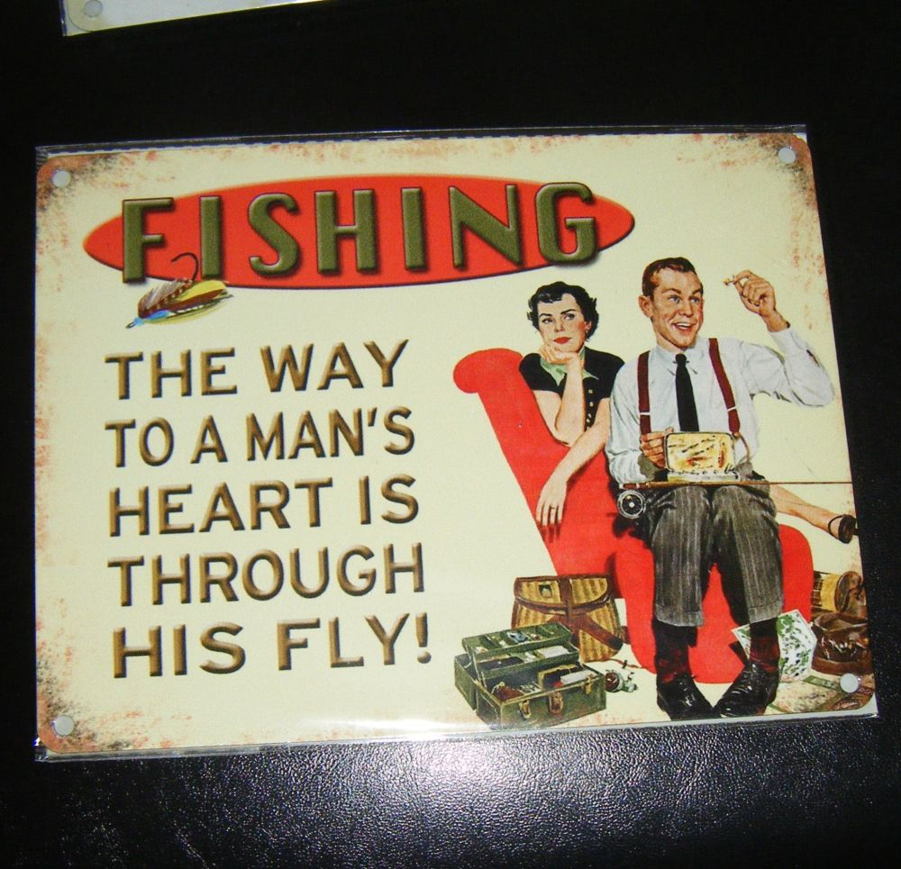 Fishing - The Way To A Man's Heart is Through His Fly Metal Wall Sign