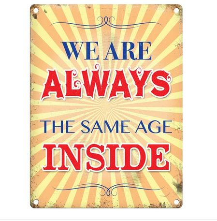 We Are Always The Same Age On The Inside Fun Metal Wall Sign