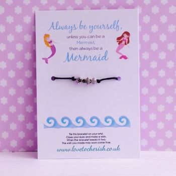 Always Be Yourself, Unless You Can Be A Mermaid - Wish/Friendship Bracelet