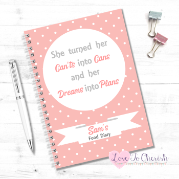She Turned Her Can'ts Into Cans And Her Dreams Into Plans - Personalised Food Diary
