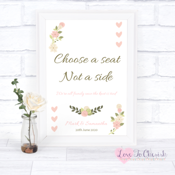 Vintage/Shabby Chic Flowers & Pink Hearts - Choose A Seat Not A Side - Wedding Sign