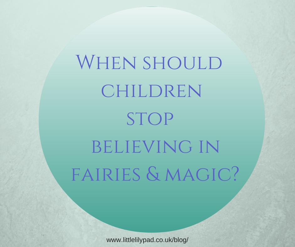 When should children stop believing in magic-