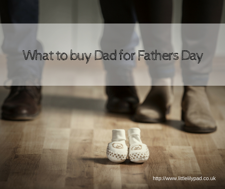 What to buy Dad for Fathers Day