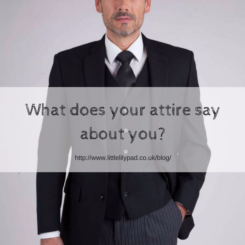 What does your attire say about you-